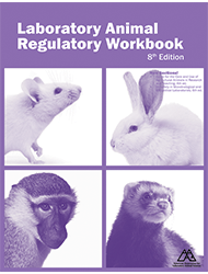 Laboratory Animal Regulatory Workbook, 8th Edition